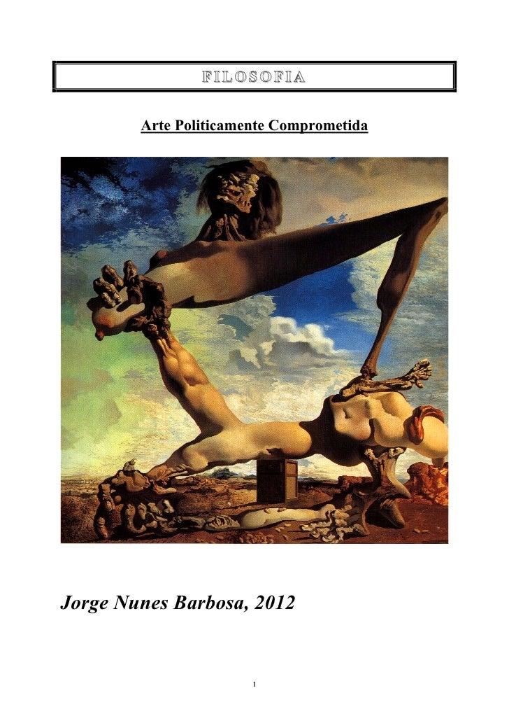 FILOSOFIA        Arte Politicamente ComprometidaJorge Nunes Barbosa, 2012                       1