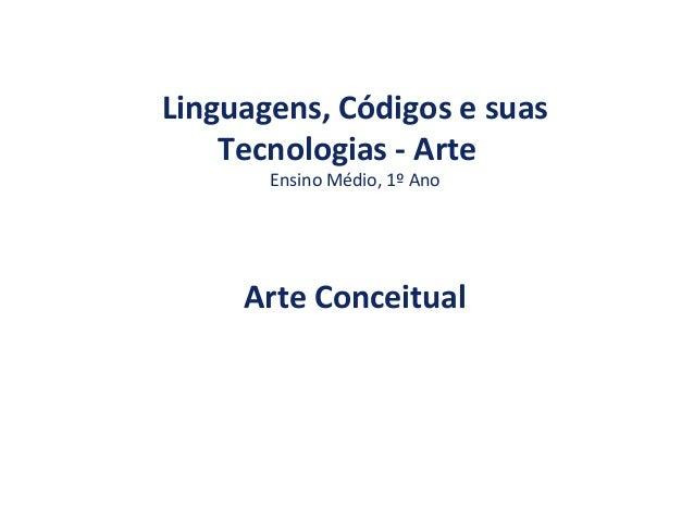 Linguagens, Códigos e suas Tecnologias - Arte Ensino Médio, 1º Ano Arte Conceitual