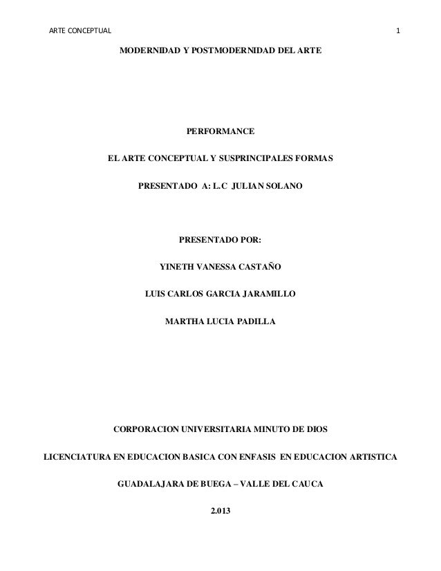 ARTE CONCEPTUAL  1  MODERNIDAD Y POSTMODERNIDAD DEL ARTE  PERFORMANCE EL ARTE CONCEPTUAL Y SUSPRINCIPALES FORMAS PRESENTAD...