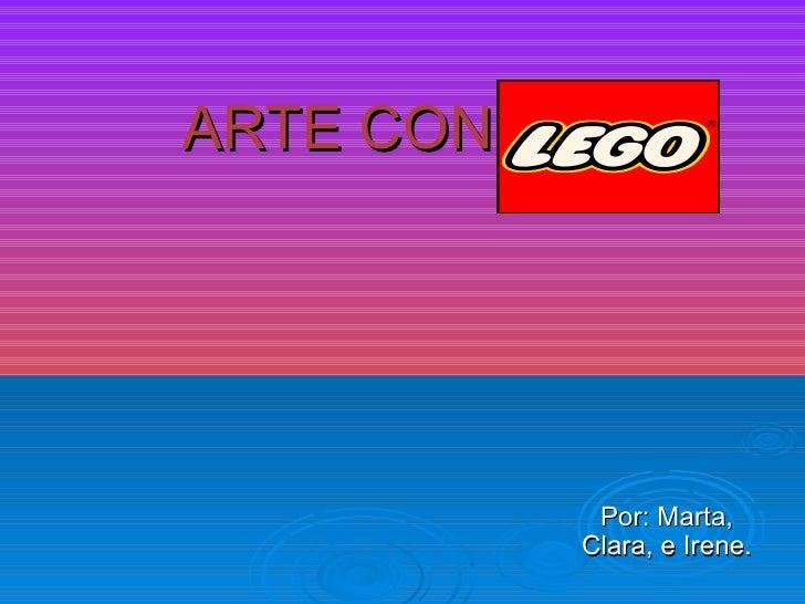 ARTE CON LEGO Por: Marta, Clara, e Irene.