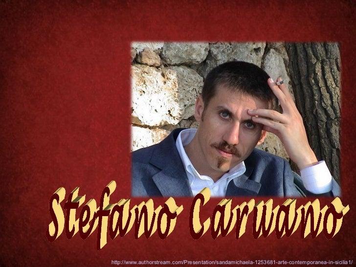 Stefano Caruano http://www.authorstream.com/Presentation/sandamichaela-1253681-arte-contemporanea-in-sicilia1/