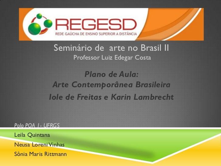 Seminário de arte no Brasil II                       Professor Luiz Edegar Costa                       Plano de Aula:     ...