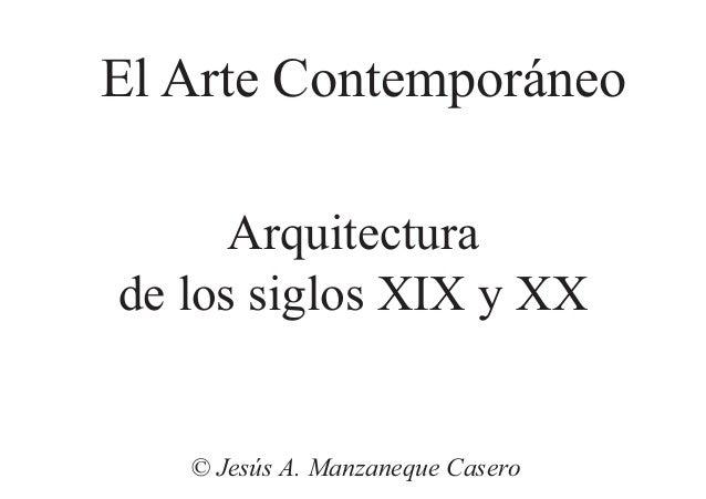 Arquitectura de los siglos XIX y XX © Jesús A. Manzaneque Casero El Arte Contemporáneo