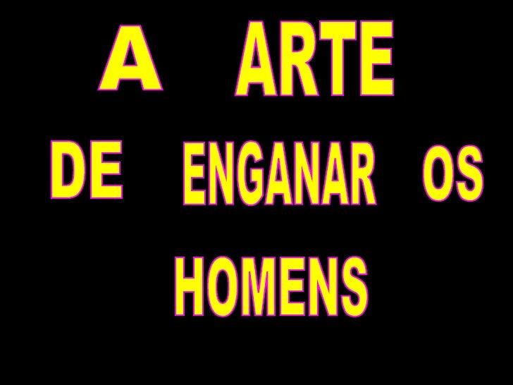 A ARTE DE ENGANAR OS HOMENS
