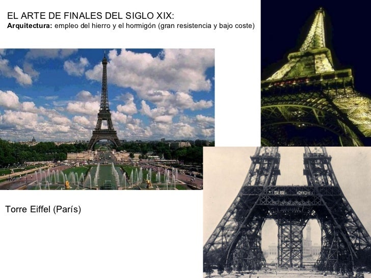 EL ARTE DE FINALES DEL SIGLO XIX: Arquitectura:  empleo del hierro y el hormigón (gran resistencia y bajo coste) Torre Eif...