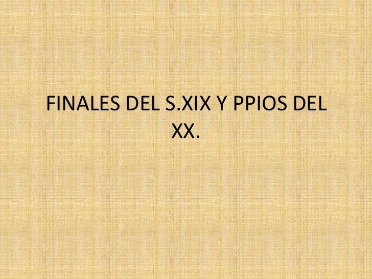 FINALES DEL S.XIX Y PPIOS DEL XX.<br />