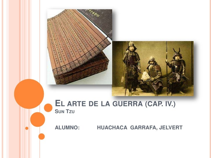 EL ARTE DE LA GUERRA (CAP. IV.)SUN TZUALUMNO:   HUACHACA GARRAFA, JELVERT