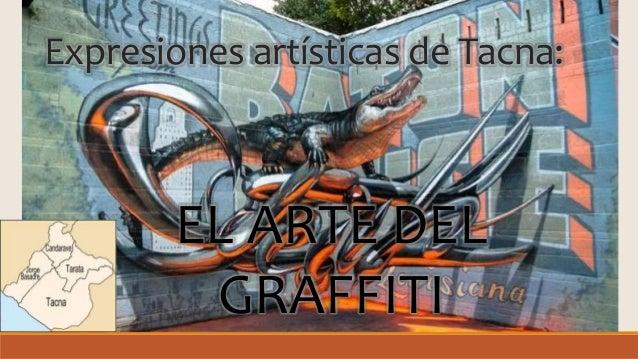 Expresiones artísticas de Tacna: EL ARTE DEL GRAFFITI
