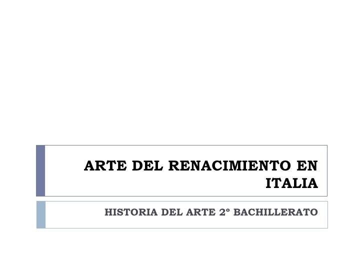 ARTE DEL RENACIMIENTO EN                    ITALIA   HISTORIA DEL ARTE 2º BACHILLERATO