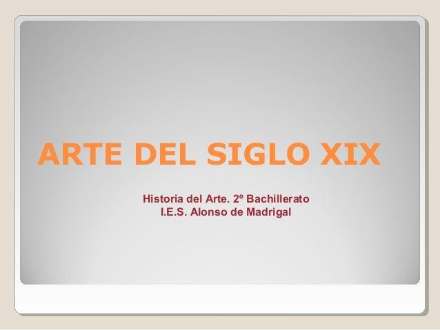 ARTE DEL SIGLO XIXHistoria del Arte. 2º BachilleratoI.E.S. Alonso de Madrigal