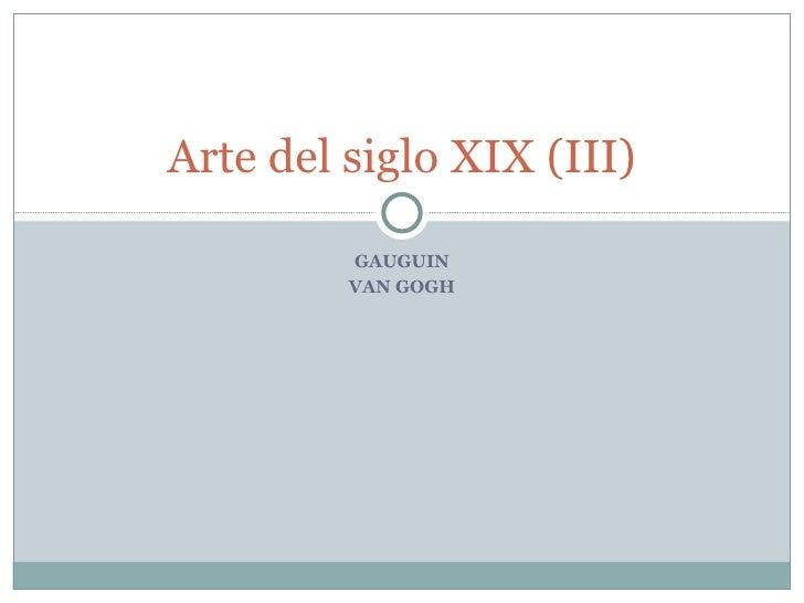 GAUGUIN VAN GOGH Arte del siglo XIX (III)