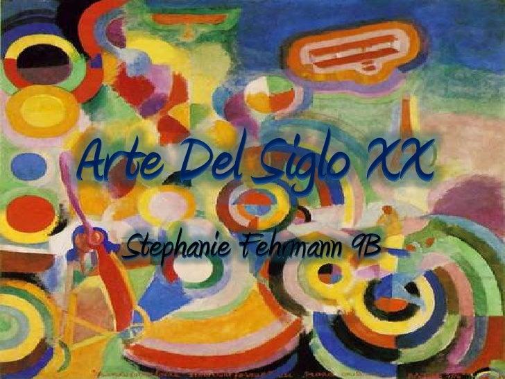 Arte Del Siglo XX<br />StephanieFehrmann 9B<br />