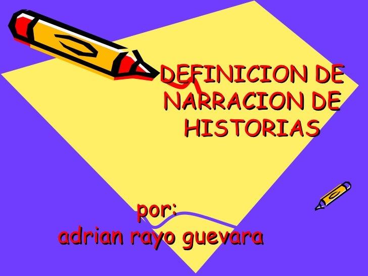 DEFINICION DE NARRACION DE HISTORIAS por: adrian rayo guevara