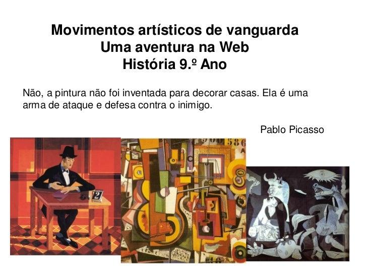 Movimentos artísticos de vanguarda           Uma aventura na Web               História 9.º AnoNão, a pintura não foi inve...