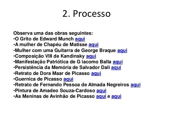 2. ProcessoObserva uma das obras seguintes:•O Grito de Edward Munch aqui•A mulher de Chapéu de Matisse aqui•Mulher com uma...
