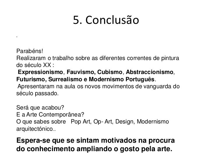 """5. Conclusão""""Parabéns!Realizaram o trabalho sobre as diferentes correntes de pinturado século XX : Expressionismo, Fauvism..."""