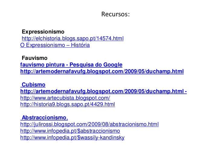 Recursos:Expressionismohttp://elchistoria.blogs.sapo.pt/14574.htmlO Expressionismo – História Fauvismofauvismo pintura - P...