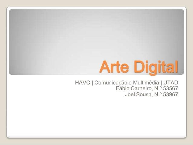 Arte DigitalHAVC | Comunicação e Multimédia | UTAD              Fábio Carneiro, N.º 53567                 Joel Sousa, N.º ...