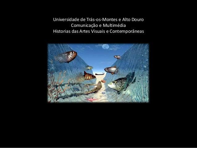 Universidade de Trás-os-Montes e Alto Douro          Comunicação e MultimédiaHistorias das Artes Visuais e Contemporâneas
