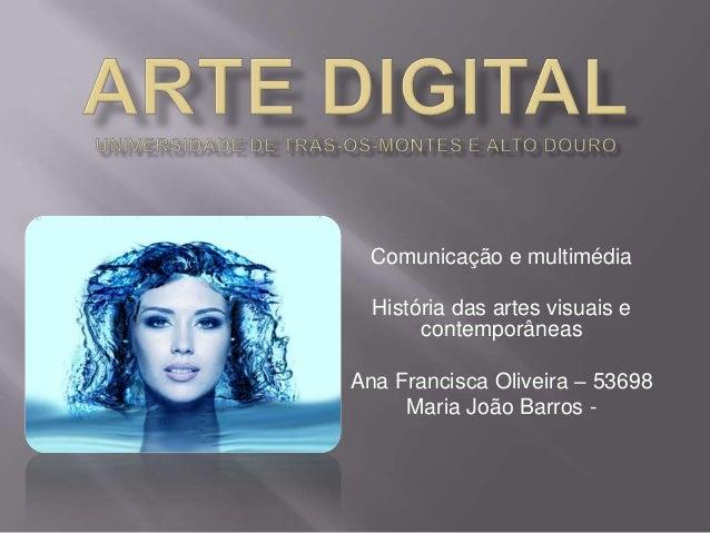 Comunicação e multimédia  História das artes visuais e       contemporâneasAna Francisca Oliveira – 53698     Maria João B...