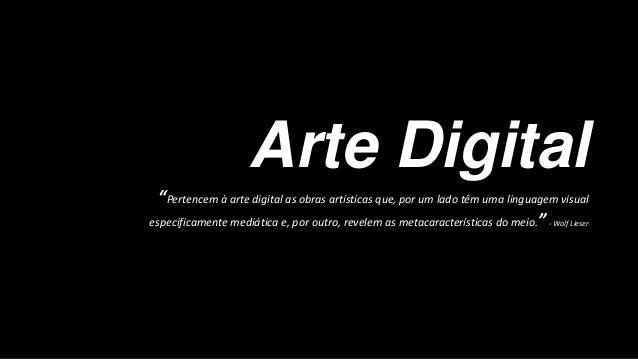 """Arte Digital """"Pertencem à arte digital as obras artísticas que, por um lado têm uma linguagem visual especificamente mediá..."""
