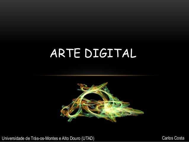 ARTE DIGITAL  Universidade de Trás-os-Montes e Alto Douro (UTAD)  Carlos Costa