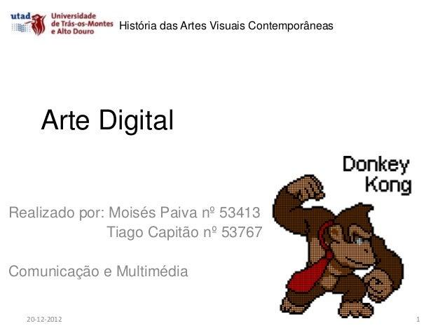 História das Artes Visuais Contemporâneas     Arte DigitalRealizado por: Moisés Paiva nº 53413               Tiago Capitão...