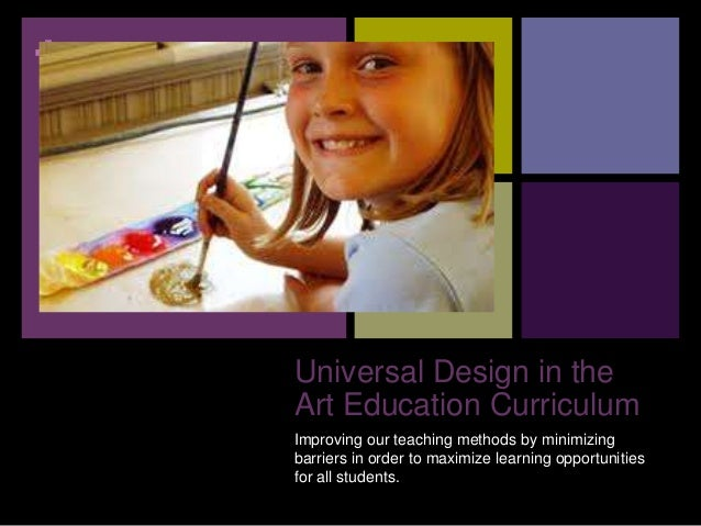 +Universal Design in theArt Education CurriculumImproving our teaching methods by minimizingbarriers in order to maximize ...