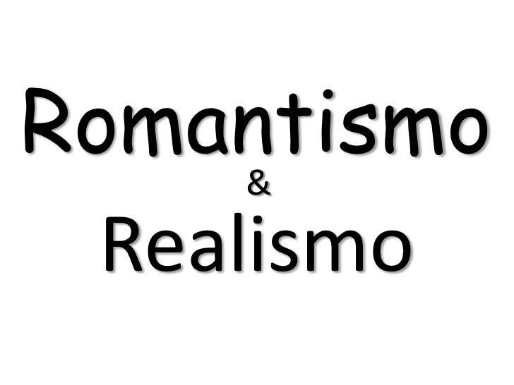 Romantismo      &  Realismo