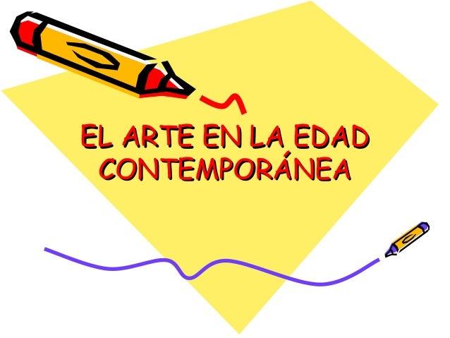 EL ARTE EN LA EDADEL ARTE EN LA EDAD CONTEMPORÁNEACONTEMPORÁNEA