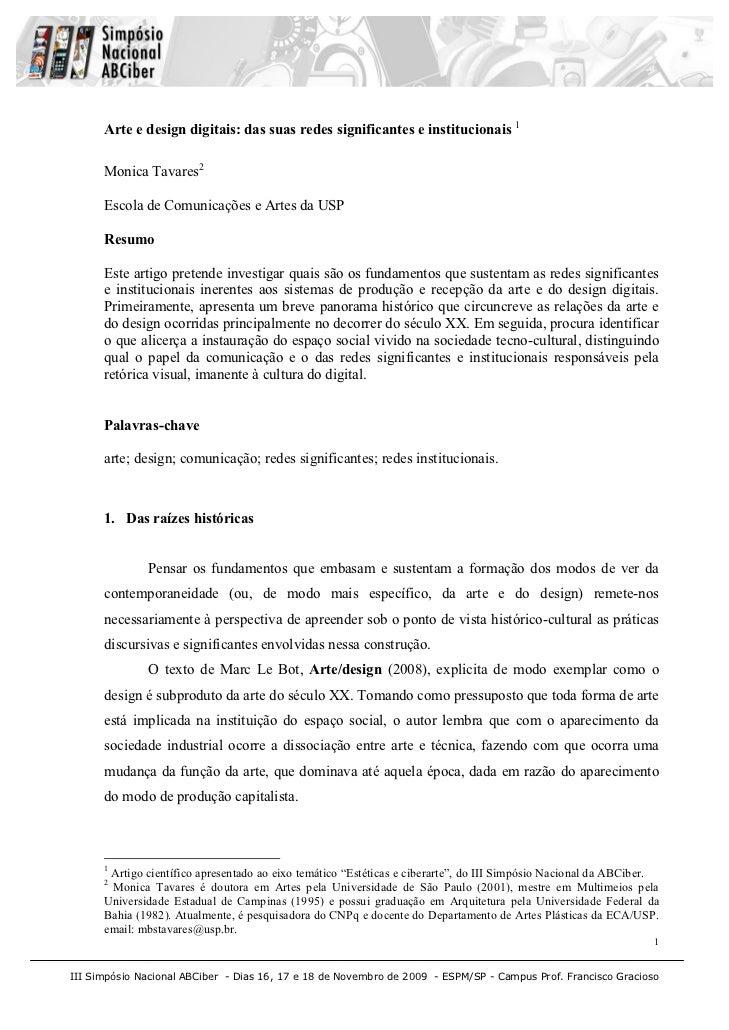 Arte e design digitais: das suas redes significantes e institucionais 1      Monica Tavares2      Escola de Comunicações e...