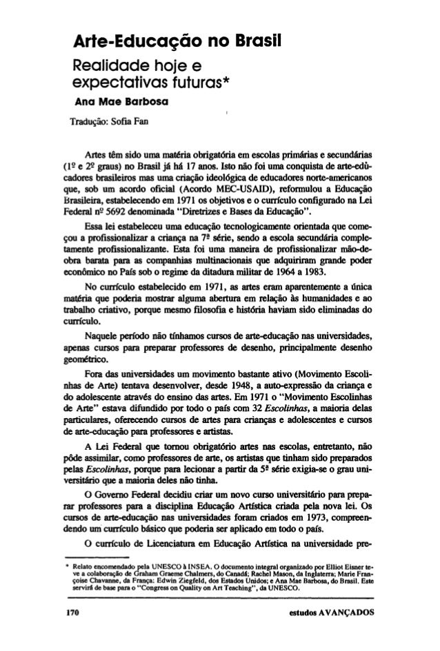Arte-Educação no Brasil Realidade hoje e expectativas futuras* Ana Mae Barbosa Tradução: Sofia Fan Artes têm sido uma maté...