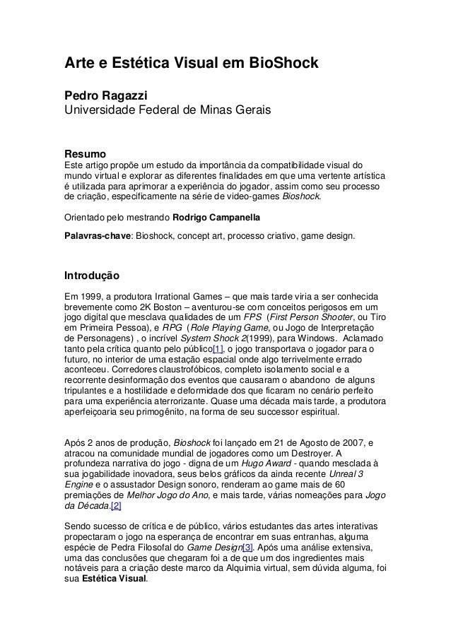 Arte e Estética Visual em BioShock Pedro Ragazzi Universidade Federal de Minas Gerais Resumo Este artigo propõe um estudo ...