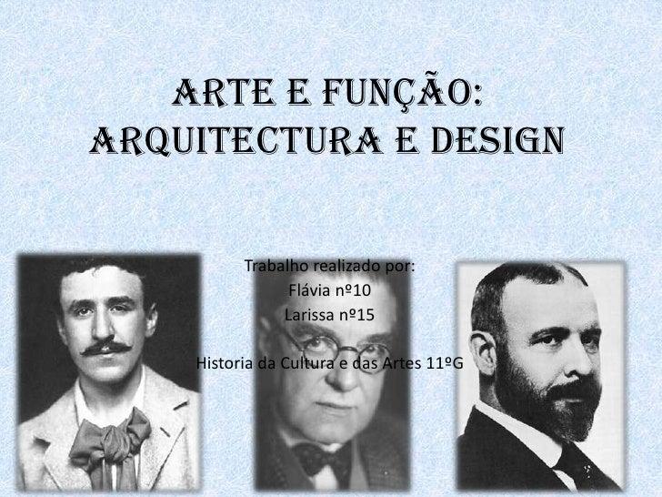 Arte e função: arquitectura e design            Trabalho realizado por:                 Flávia nº10                Larissa...