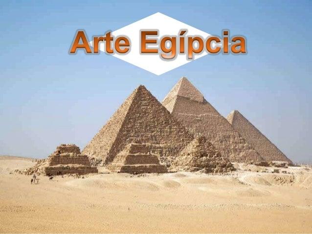 A ARTE EGÍPCIA   Uma das principais    civilizações da    antiguidade.   Religião é a base da    arte.   Grande importâ...
