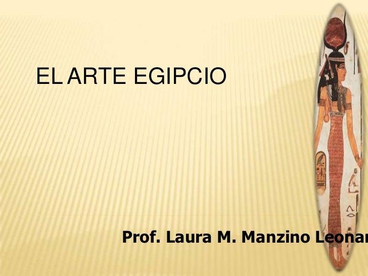 EL ARTE EGIPCIO           Prof. Laura M. Manzino Leonar