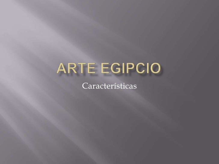 Arte egipcio<br />Características <br />