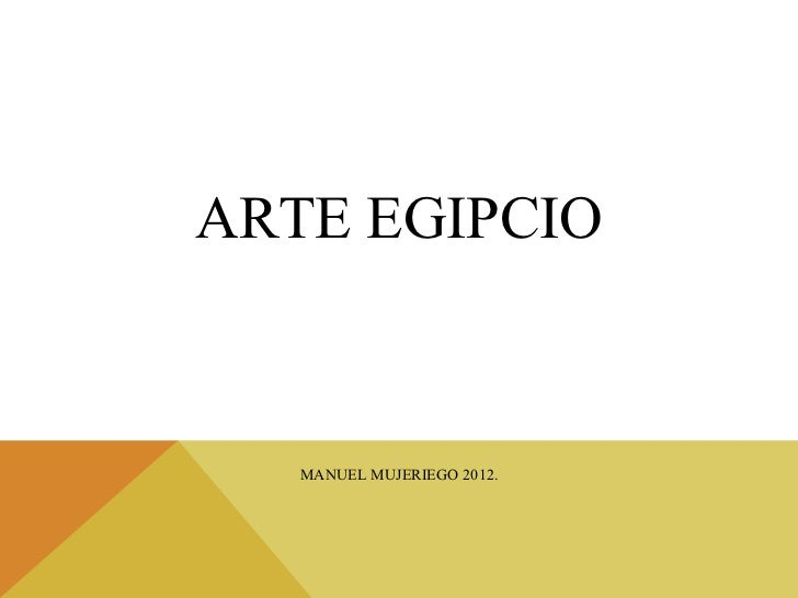 ARTE EGIPCIO. ARTE EGIPCIO MANUEL MUJERIEGO 2012.