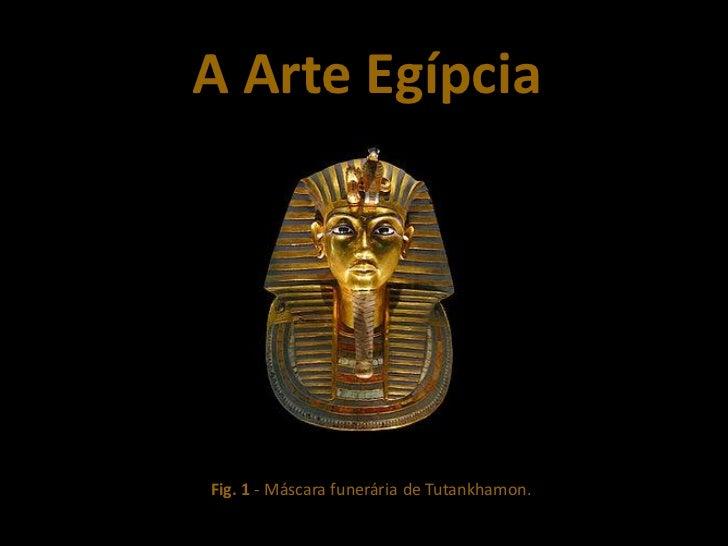 A Arte EgípciaFig. 1 - Máscara funerária de Tutankhamon.