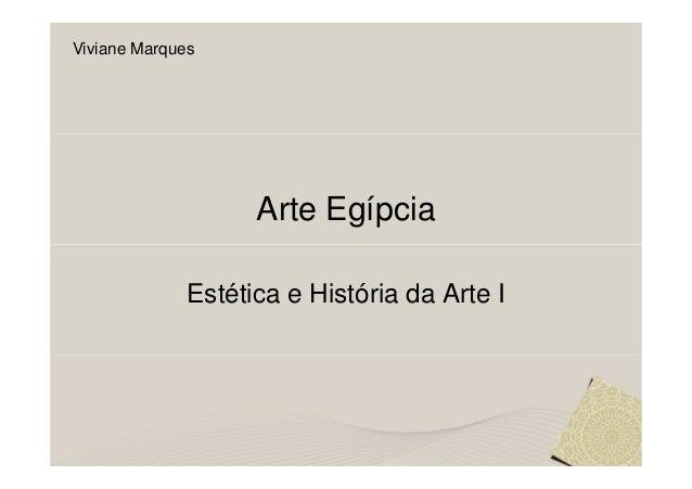 Viviane Marques                    Arte Egípcia              Estética e História da Arte I