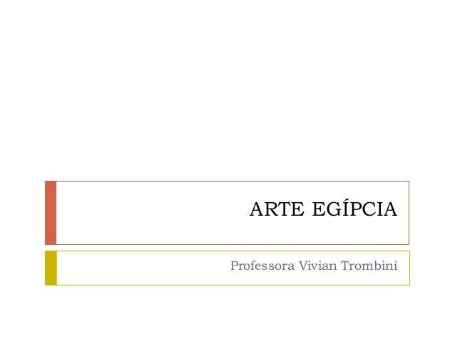 ARTE EGÍPCIA Professora Vivian Trombini