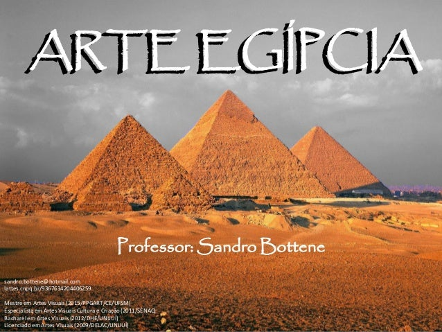 ARTE EGÍPCIA Professor: Sandro Bottene ARTE EGÍPCIA sandro.bottene@hotmail.com lattes.cnpq.br/9367634204406259 Mestre em A...