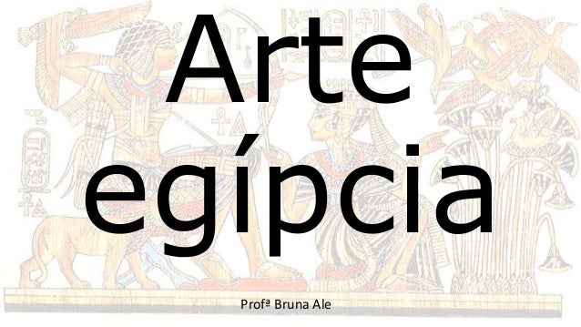 Arte egípcia Profª Bruna Ale