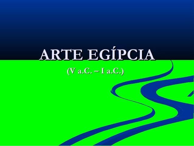 ARTE EGÍPCIAARTE EGÍPCIA (V a.C. – I a.C.)(V a.C. – I a.C.)