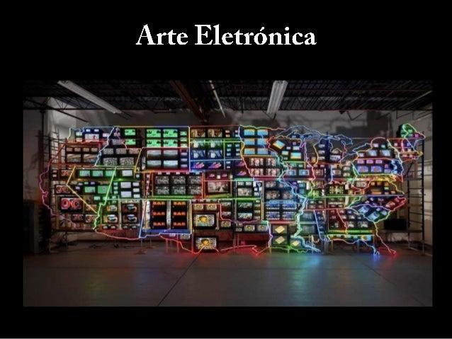 A  •A arte eletrônica é aquela cujas ferramentas e suporte estão no computador, na computação gráfica, samples digitais, c...