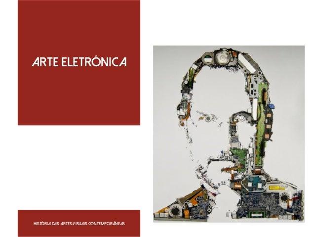 Arte Eletrónica  História das artes visuais Contemporâneas