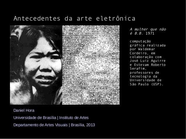 Antecedentes da arte eletrônicaDaniel HoraUniversidade de Brasília | Instituto de ArtesDepartamento de Artes Visuais | Bra...