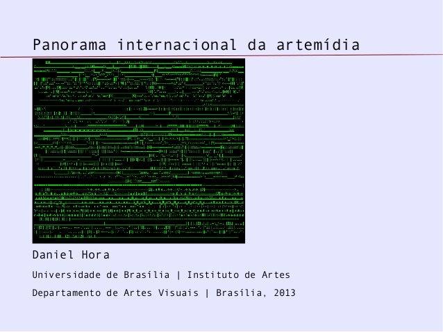 Panorama internacional da artemídiaDaniel HoraUniversidade de Brasília | Instituto de ArtesDepartamento de Artes Visuais |...