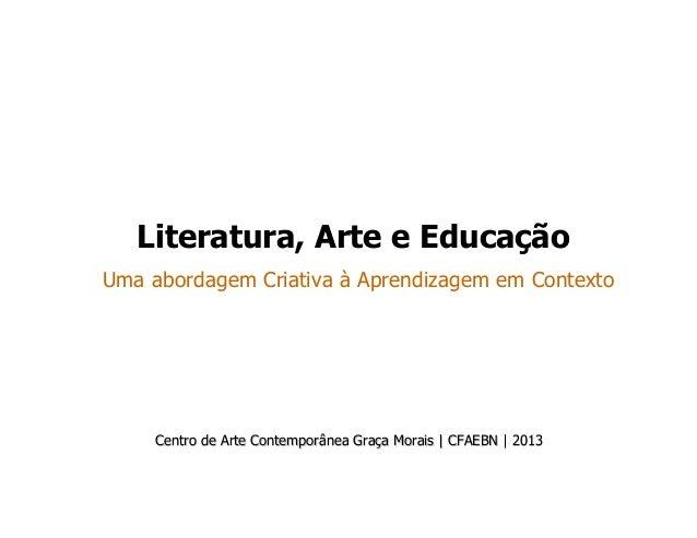 Literatura, Arte e EducaçãoUma abordagem Criativa à Aprendizagem em ContextoCentro de Arte Contemporânea GraCentro de Arte...