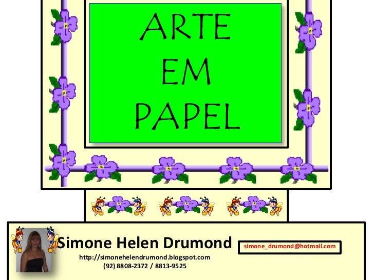 ARTE                  EM                 PAPELSimone Helen Drumond                       simone_drumond@hotmail.com  http:...